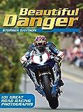 Beautiful Danger: 101 great road racing photographs